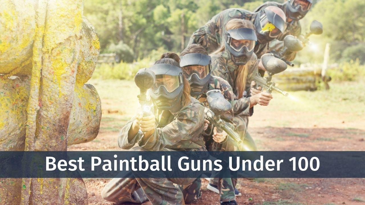 Top 5 Best Paintball Guns Under 100