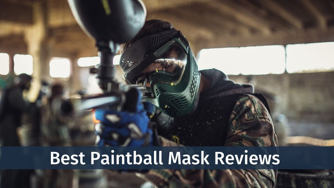 Top 10 Best Paintball Mask Reviews of 2021 [Buyer's Guide]