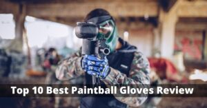 Top 10 Best Paintball Gloves Review in 2021