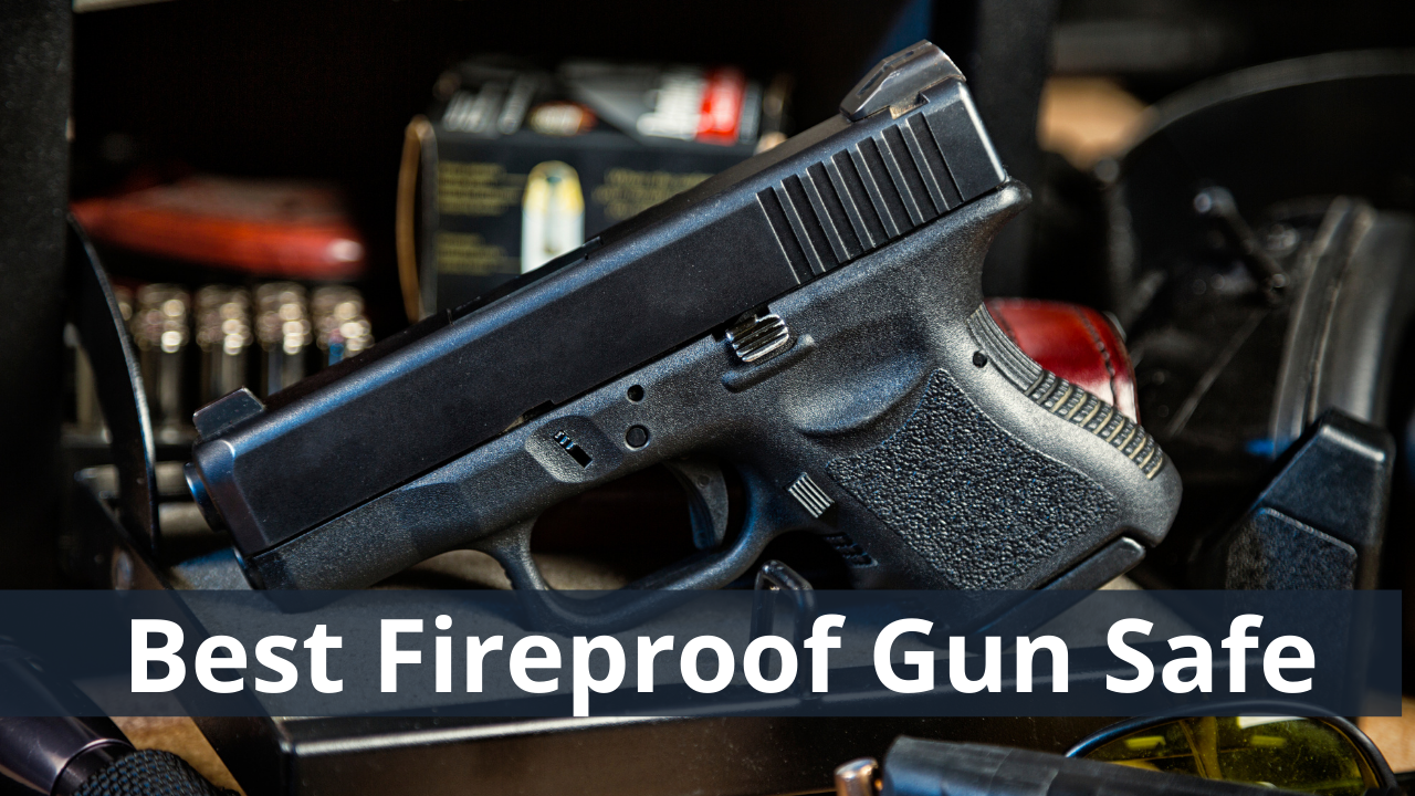 Top 10 Best Fireproof Gun Safe In 2021